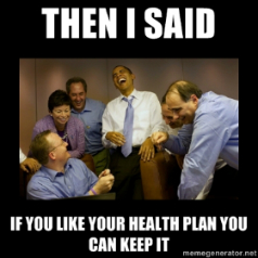 obama-then-i-said-if-you-like-your-health-plan-you-can-keep-it_zpse4b8114d